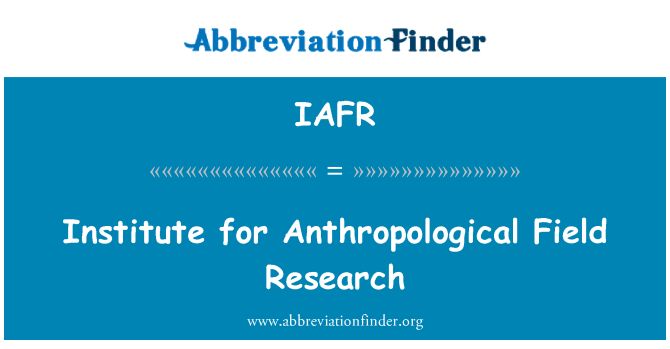IAFR: Institute for Anthropological Field Research