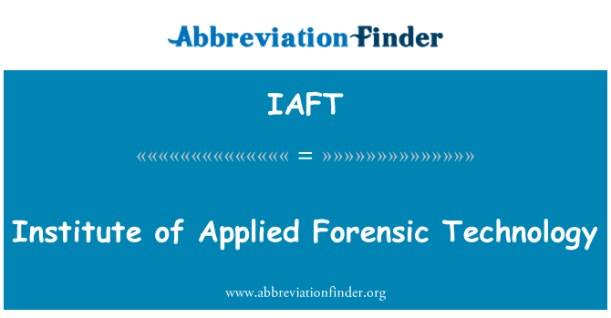 IAFT: Institute of Applied Forensic Technology