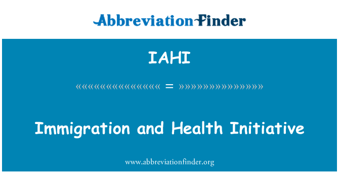 IAHI: Immigration and Health Initiative