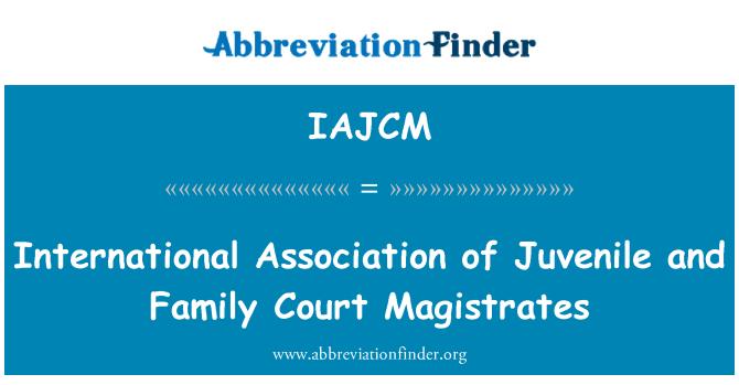 IAJCM: International Association of Juvenile and Family Court Magistrates