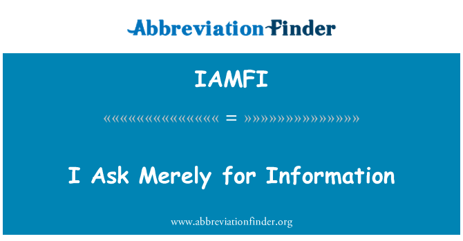 IAMFI: I Ask Merely for Information