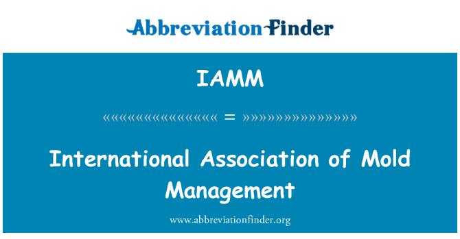 IAMM: International Association of Mold Management