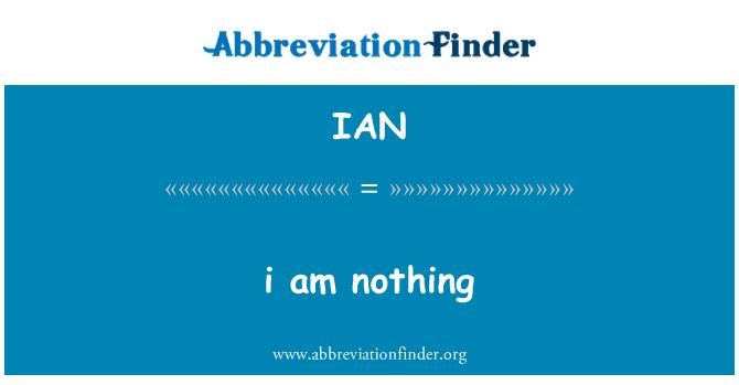 IAN: i am nothing