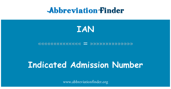 IAN: Indicated Admission Number