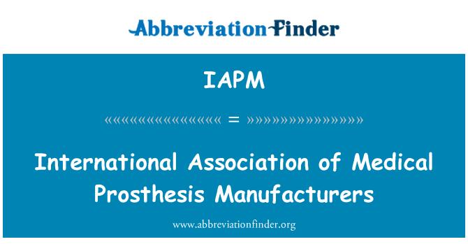 IAPM: International Association of Medical Prosthesis Manufacturers