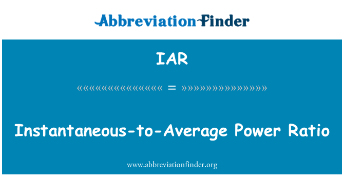 IAR: Instantaneous-to-Average Power Ratio