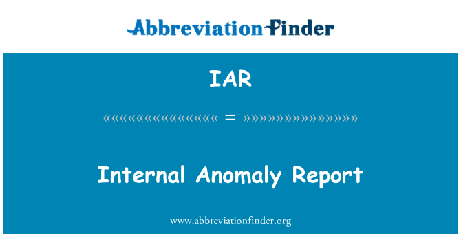 IAR: Internal Anomaly Report