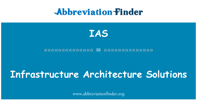 IAS: Infrastructure Architecture Solutions