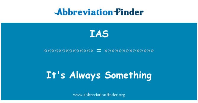 IAS: It's Always Something