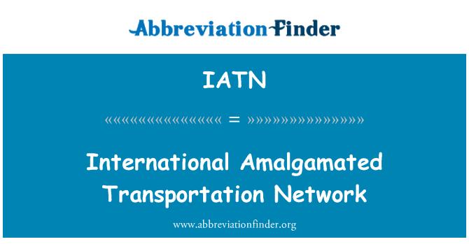 IATN: International Amalgamated Transportation Network