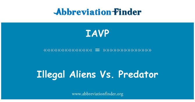 IAVP: Ilegal Aliens vs. Predator