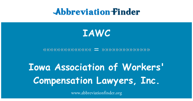 IAWC: Iowa Association of Workers' Compensation Lawyers, Inc.