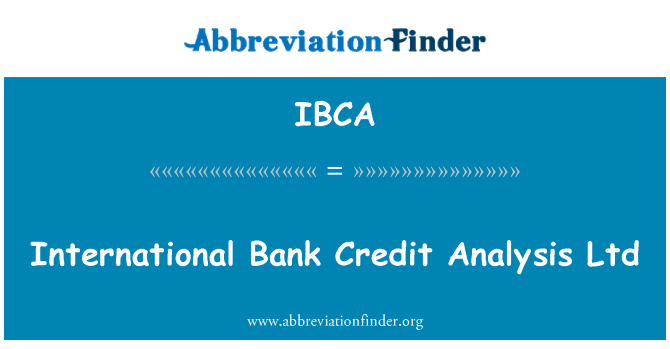 Ibca Definition International Bank Credit Analysis Ltd Abbreviation Finder