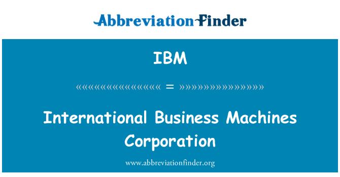 IBM: International Business Machines Corporation