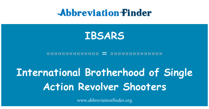 IBSARS: International Brotherhood of Single Action Revolver Shooters