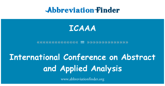 ICAAA: International Conference on Abstract and Applied Analysis