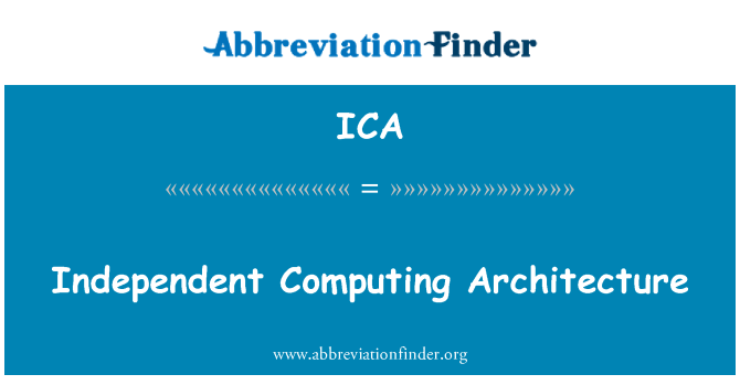 ICA: Independent Computing Architecture