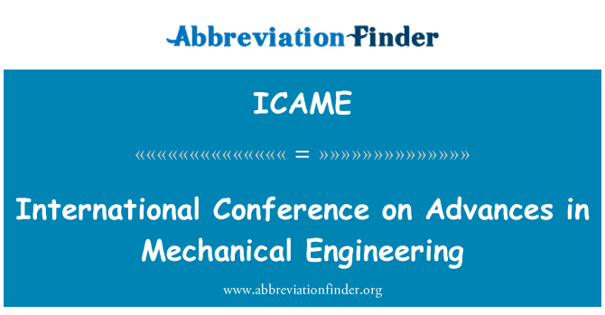 ICAME: International Conference on Advances in Mechanical Engineering