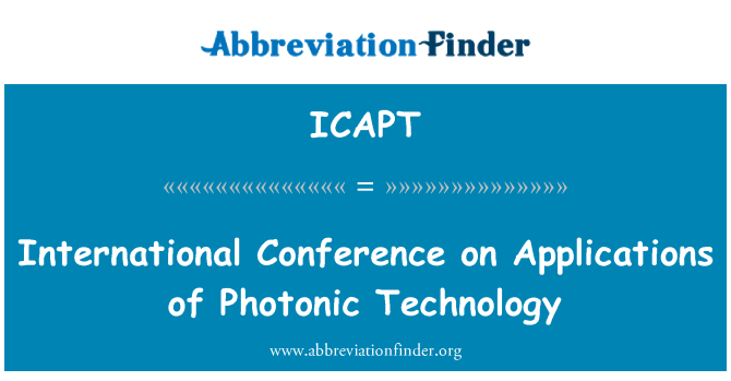 ICAPT: International Conference on Applications of Photonic Technology