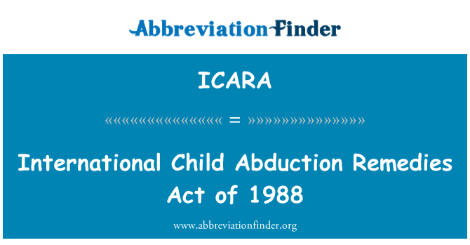 ICARA: International Child Abduction Remedies Act of 1988