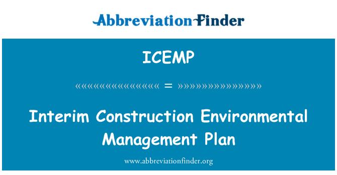 ICEMP: Interim Construction Environmental Management Plan
