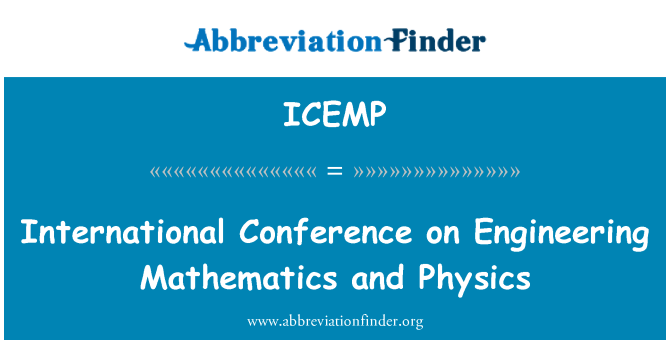 ICEMP: International Conference on Engineering Mathematics and Physics