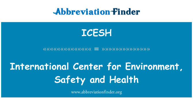 ICESH: International Center for Environment, Safety and Health