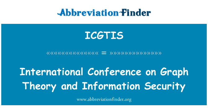 ICGTIS: International Conference on Graph Theory and Information Security