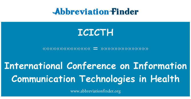 ICICTH: International Conference on Information Communication Technologies in Health
