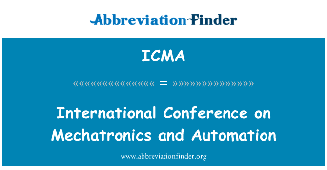 ICMA: International Conference on Mechatronics and Automation