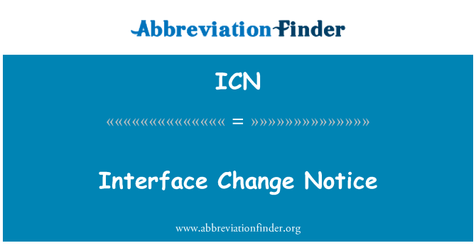 ICN: Interface Change Notice