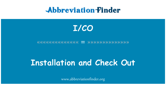 I/CO: Installation and Check Out