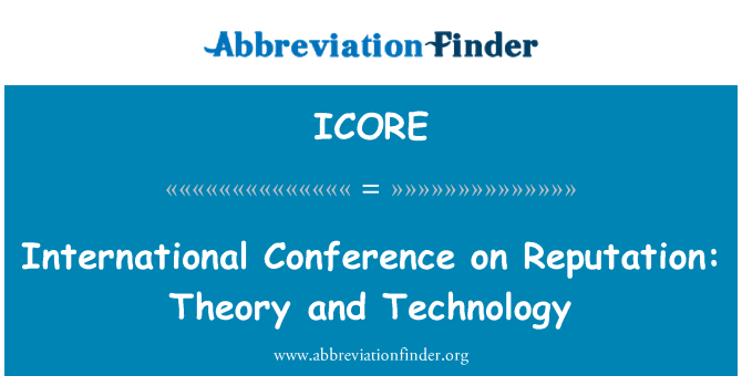 ICORE: International Conference on Reputation: Theory and Technology