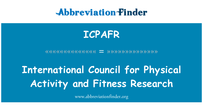 ICPAFR: International Council for Physical Activity and Fitness Research