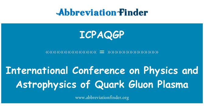 ICPAQGP: International Conference on Physics and Astrophysics of Quark Gluon Plasma
