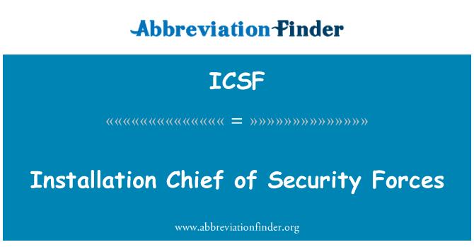 ICSF: Instalación el jefe de las fuerzas de seguridad