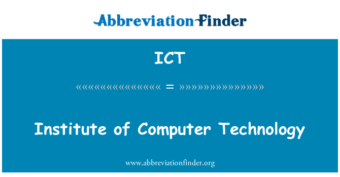 ICT: Institute of Computer Technology