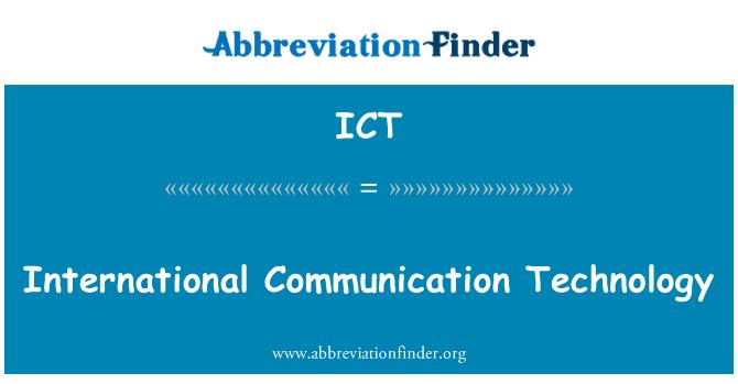 ICT: International Communication Technology