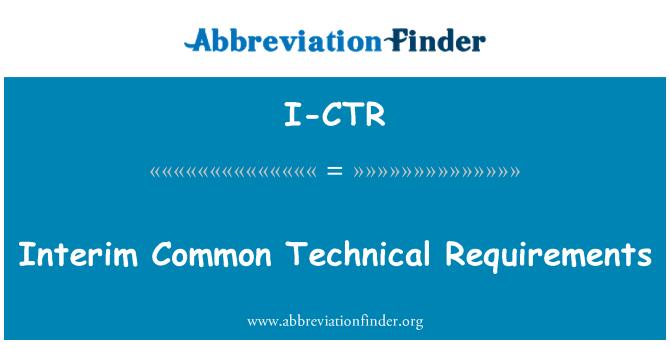 I-CTR: Interim Common Technical Requirements