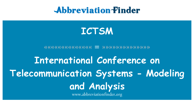 ICTSM: International Conference on Telecommunication Systems - Modeling and Analysis