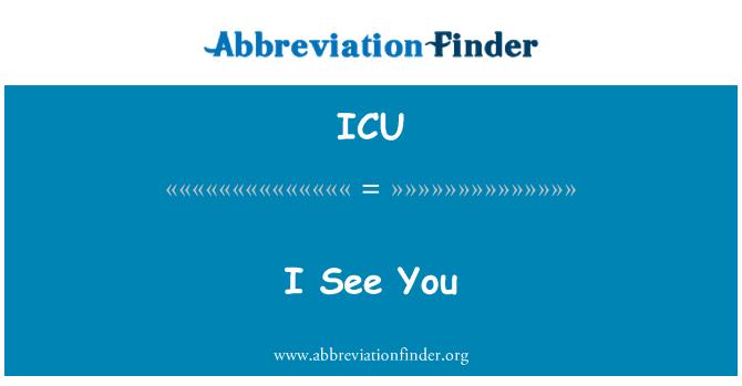 ICU: I See You