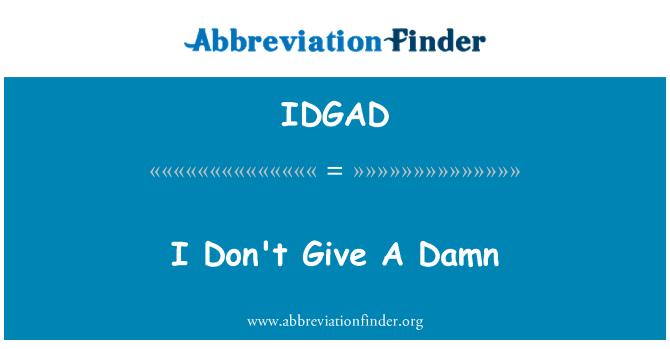 IDGAD: I Don't Give A Damn