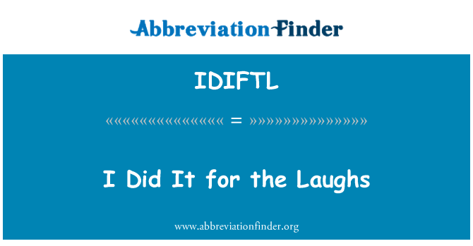 IDIFTL: I Did It for the Laughs