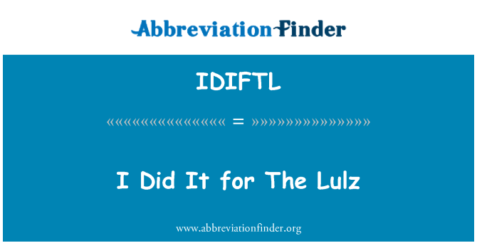 IDIFTL: I Did It for The Lulz