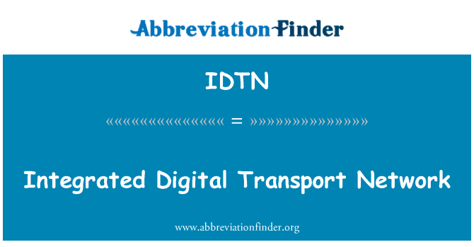 IDTN: Integrated Digital Transport Network