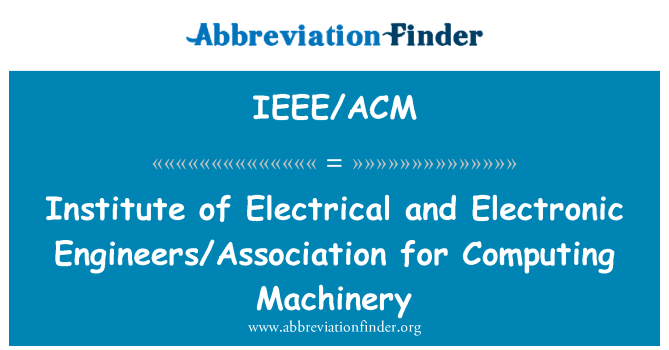 IEEE/ACM: Institute of Electrical and Electronic Engineers/Association for Computing Machinery