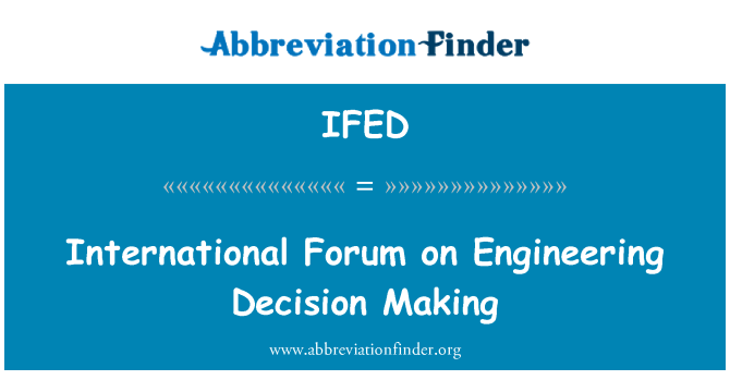 IFED: International Forum on Engineering Decision Making