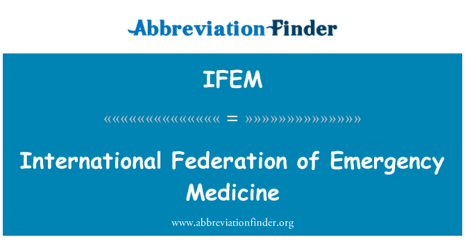 IFEM: International Federation of Emergency Medicine