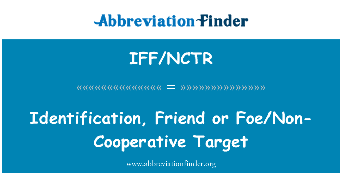 IFF/NCTR: Identification, Friend or Foe/Non-Cooperative Target