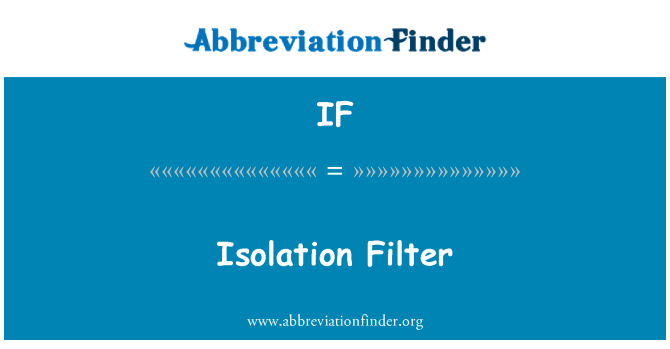 IF: Isolation Filter